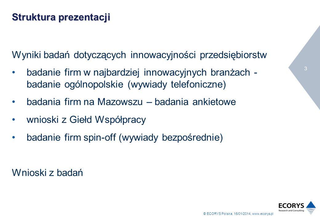 © ECORYS Polska, 15/01/2014, www.ecorys.pl 4 Badanie innowacyjności przedsiębiorstw Cel badania analiza możliwości wytwarzania i implementacji innowacji przez przedsiębiorstwa z sektora przemysłowego i sektora usług identyfikacja znajomości instrumentów wsparcia, z których korzystają przedsiębiorstwa Badanie zostało przeprowadzone w styczniu 2007 r.