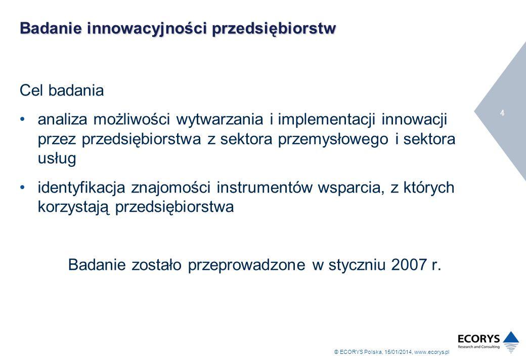 © ECORYS Polska, 15/01/2014, www.ecorys.pl 4 Badanie innowacyjności przedsiębiorstw Cel badania analiza możliwości wytwarzania i implementacji innowac