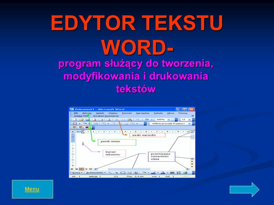 EDYTOR TEKSTU WORD- program służący do tworzenia, modyfikowania i drukowania tekstów Menu
