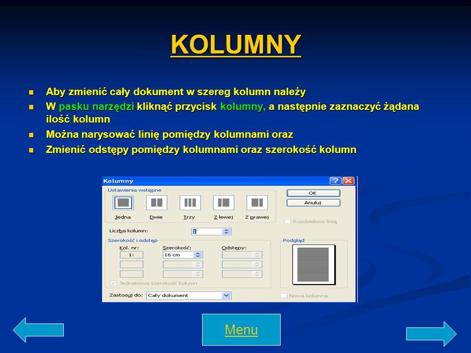 KOLUMNY Aby zmienić cały dokument w szereg kolumn należy Aby zmienić cały dokument w szereg kolumn należy W pasku narzędzi kliknąć przycisk kolumny, a