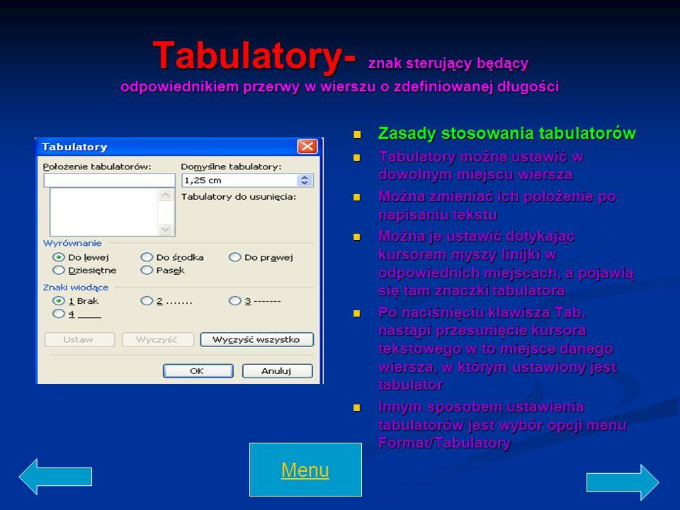 Tabulatory- znak sterujący będący odpowiednikiem przerwy w wierszu o zdefiniowanej długości Zasady stosowania tabulatorów Tabulatory można ustawić w d