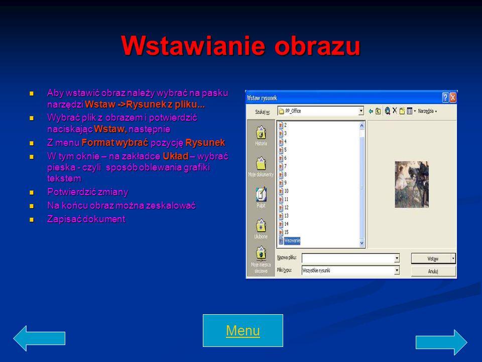 Wstawianie obrazu Aby wstawić obraz należy wybrać na pasku narzędzi Wstaw ->Rysunek z pliku... Wybrać plik z obrazem i potwierdzić naciskając Wstaw, n