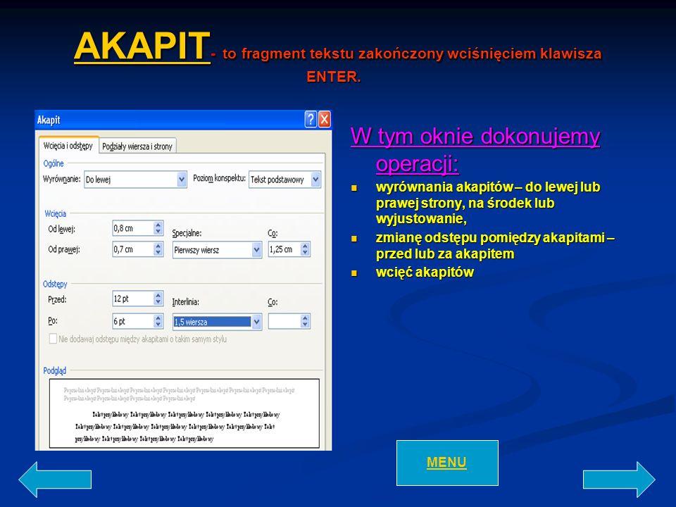 AKAPIT AKAPIT - to fragment tekstu zakończony wciśnięciem klawisza ENTER. AKAPIT - to fragment tekstu zakończony wciśnięciem klawisza ENTER. AKAPIT W