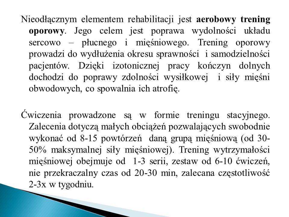 Nieodłącznym elementem rehabilitacji jest aerobowy trening oporowy. Jego celem jest poprawa wydolności układu sercowo – płucnego i mięśniowego. Trenin