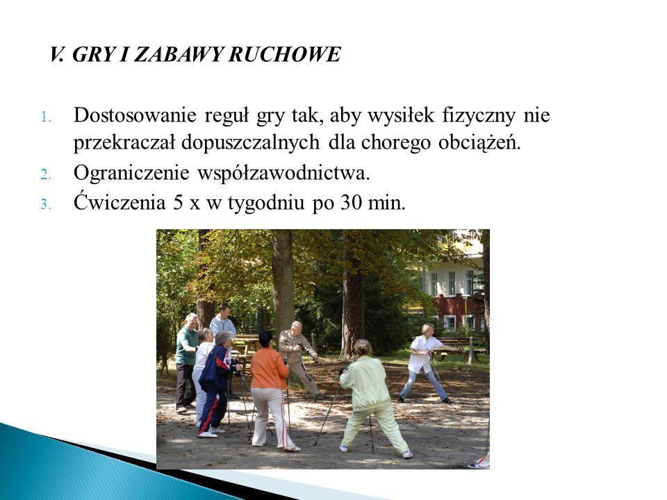 V. GRY I ZABAWY RUCHOWE 1. Dostosowanie reguł gry tak, aby wysiłek fizyczny nie przekraczał dopuszczalnych dla chorego obciążeń. 2. Ograniczenie współ