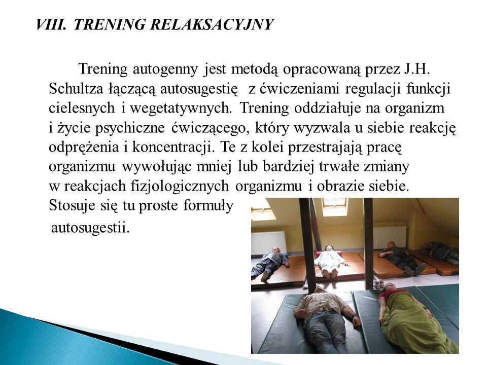 VIII. TRENING RELAKSACYJNY Trening autogenny jest metodą opracowaną przez J.H. Schultza łączącą autosugestię z ćwiczeniami regulacji funkcji cielesnyc