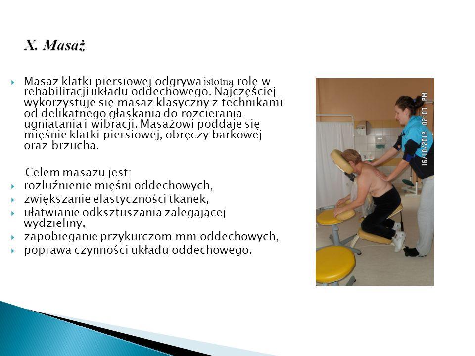 X. Masaż X. Masaż Masaż klatki piersiowej odgrywa istotną rolę w rehabilitacji układu oddechowego. Najczęściej wykorzystuje się masaż klasyczny z tech