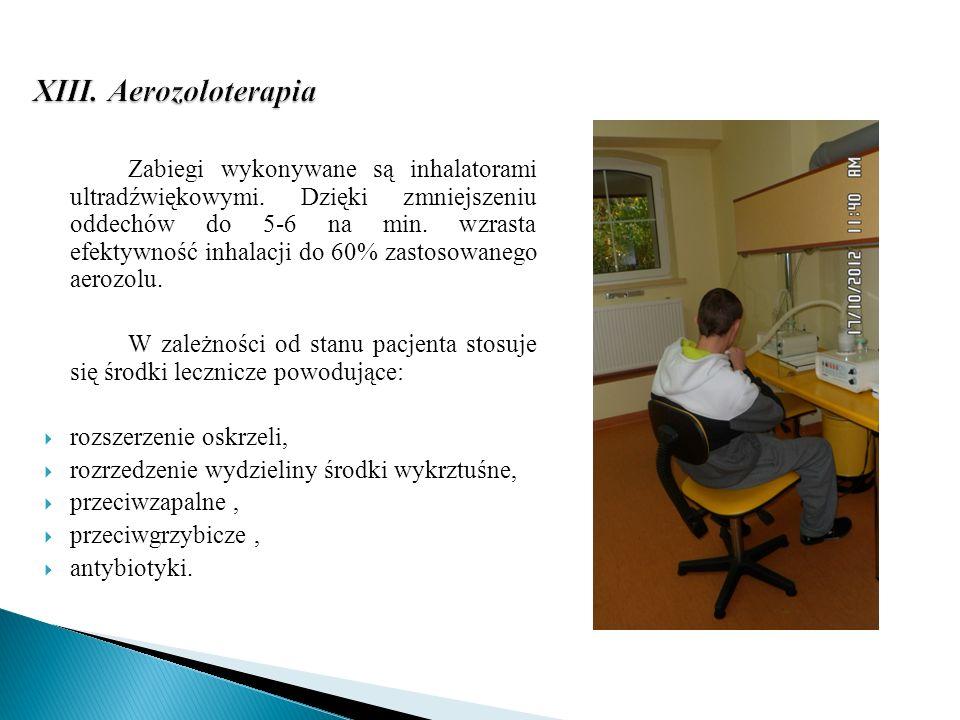 XIII. Aerozoloterapia XIII. Aerozoloterapia Zabiegi wykonywane są inhalatorami ultradźwiękowymi. Dzięki zmniejszeniu oddechów do 5-6 na min. wzrasta e