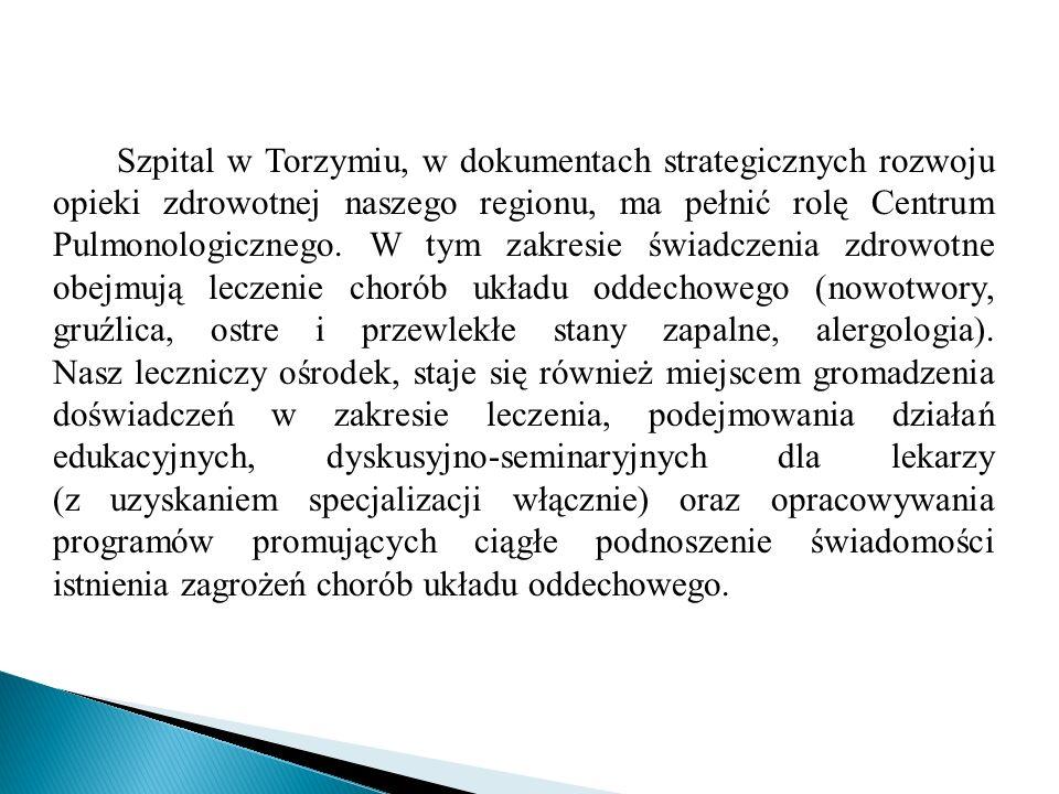 Szpital w Torzymiu, w dokumentach strategicznych rozwoju opieki zdrowotnej naszego regionu, ma pełnić rolę Centrum Pulmonologicznego. W tym zakresie ś
