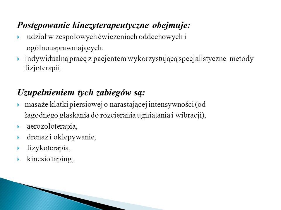 Postępowanie kinezyterapeutyczne obejmuje: udział w zespołowych ćwiczeniach oddechowych i ogólnousprawniających, indywidualną pracę z pacjentem wykorz
