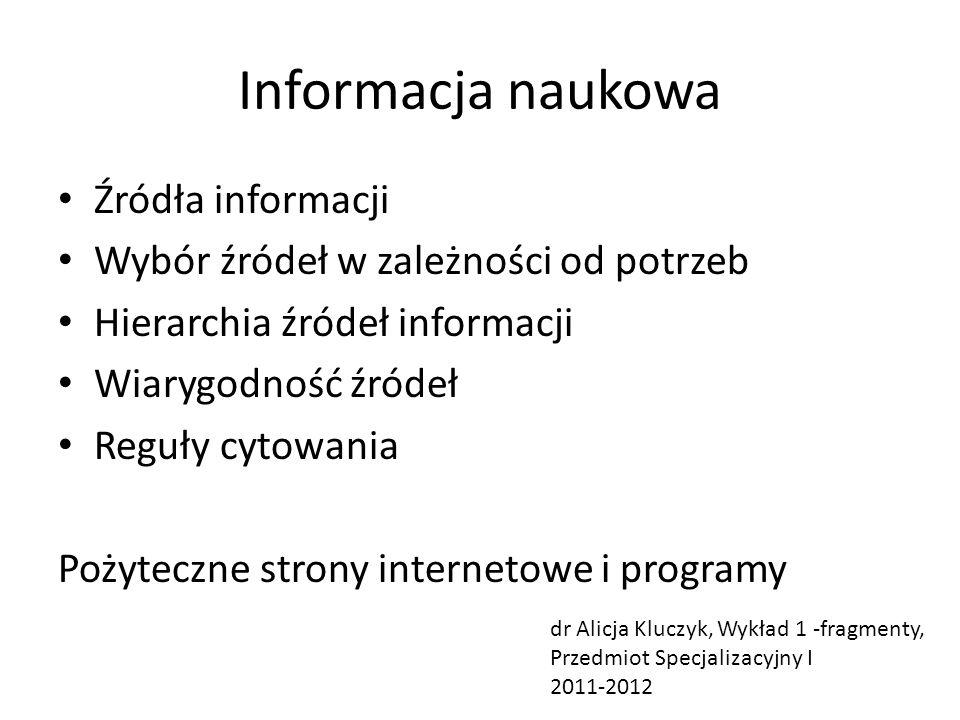 Informacja naukowa Źródła informacji Wybór źródeł w zależności od potrzeb Hierarchia źródeł informacji Wiarygodność źródeł Reguły cytowania Pożyteczne