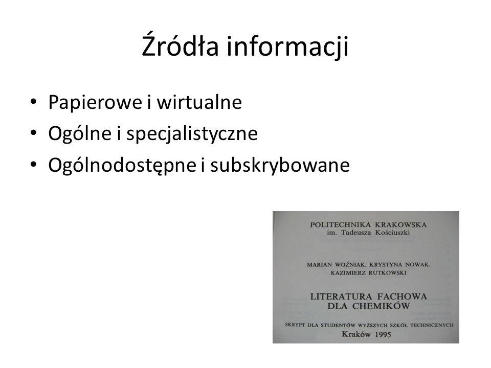 Źródła informacji Papierowe i wirtualne Ogólne i specjalistyczne Ogólnodostępne i subskrybowane
