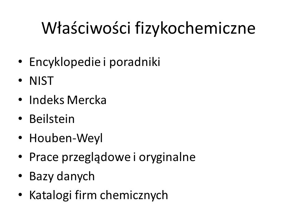 Metody otrzymywania i oczyszczania związków chemicznych Podręczniki (Vogel, Supniewski) Purification of Laboratory Chemicals Organic Syntheses Beilstein i Chemical Abstracts Publikacje oryginalne Notatki laboratoryjne Patenty