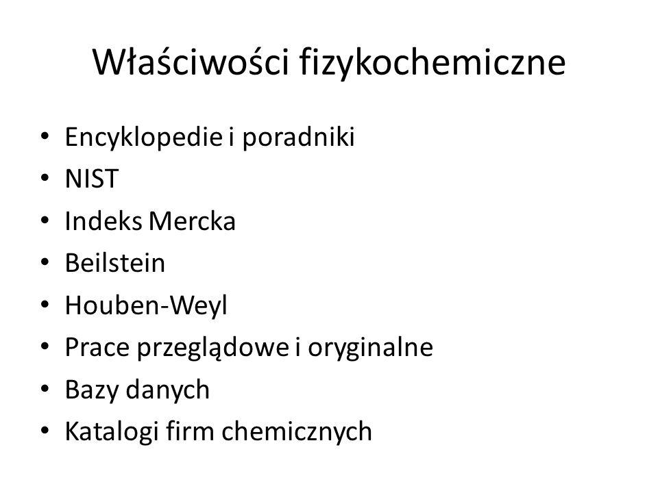 Właściwości fizykochemiczne Encyklopedie i poradniki NIST Indeks Mercka Beilstein Houben-Weyl Prace przeglądowe i oryginalne Bazy danych Katalogi firm