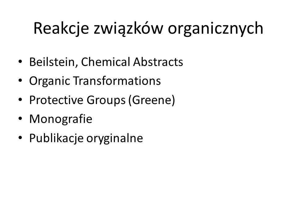 Reakcje związków organicznych Beilstein, Chemical Abstracts Organic Transformations Protective Groups (Greene) Monografie Publikacje oryginalne