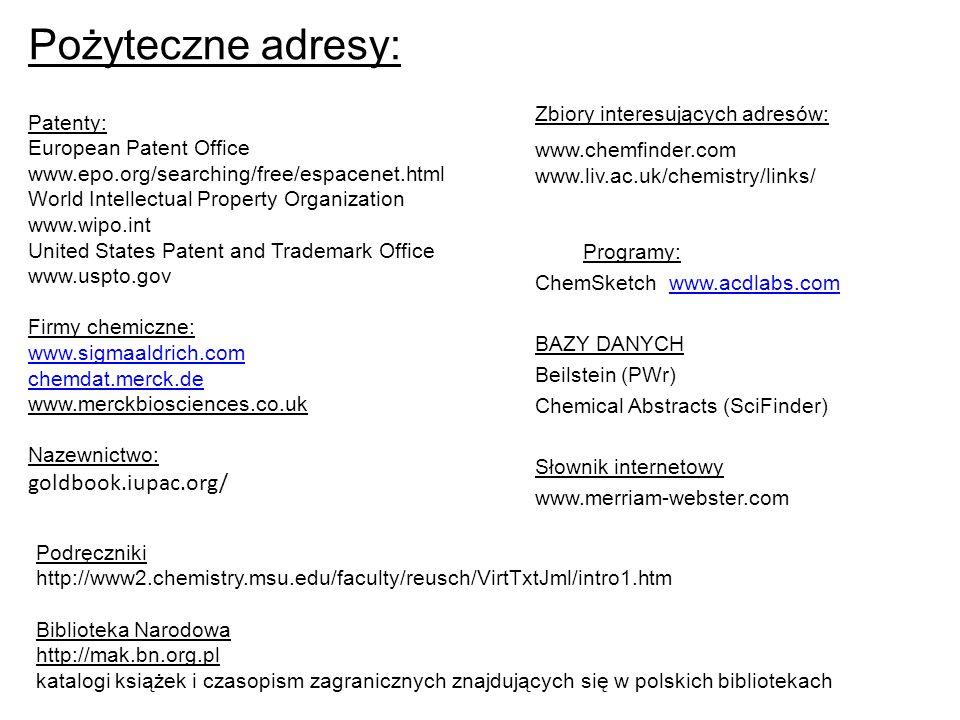Pożyteczne adresy: Patenty: European Patent Office www.epo.org/searching/free/espacenet.html World Intellectual Property Organization www.wipo.int Uni