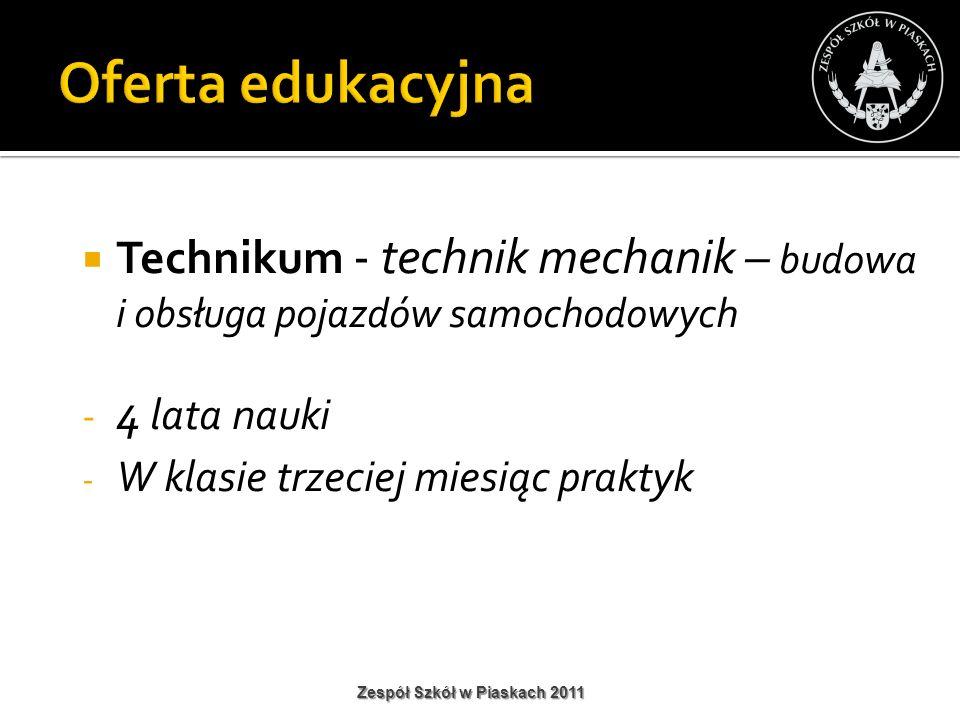 Technikum - technik mechanik – budowa i obsługa pojazdów samochodowych - 4 lata nauki - W klasie trzeciej miesiąc praktyk Zespół Szkół w Piaskach 2011