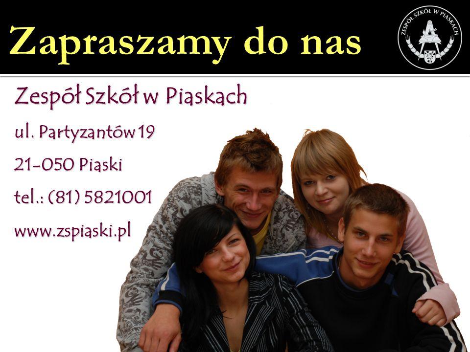 Zapraszamy do nas Zespół Szkół w Piaskach ul. Partyzantów 19 21-050 Piaski tel.: (81) 5821001 www.zspiaski.pl