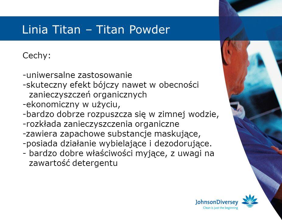 Linia Titan – Titan Powder Cechy: -uniwersalne zastosowanie -skuteczny efekt bójczy nawet w obecności zanieczyszczeń organicznych -ekonomiczny w użyci