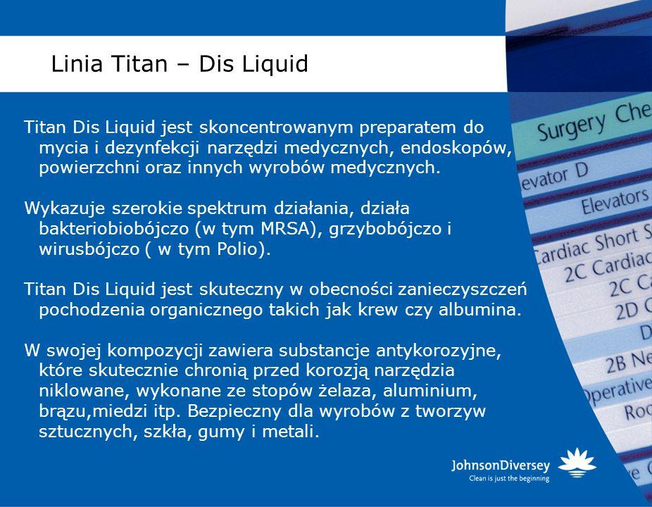 Linia Titan – Dis Liquid Titan Dis Liquid jest skoncentrowanym preparatem do mycia i dezynfekcji narzędzi medycznych, endoskopów, powierzchni oraz inn