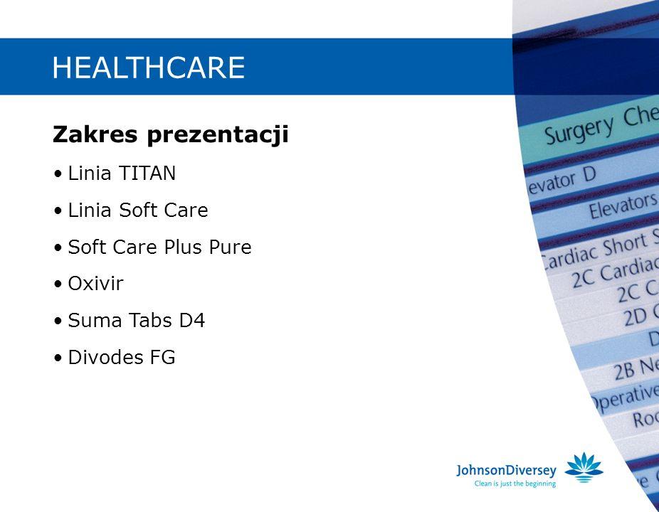 HEALTHCARE Zakres prezentacji Linia TITAN Linia Soft Care Soft Care Plus Pure Oxivir Suma Tabs D4 Divodes FG