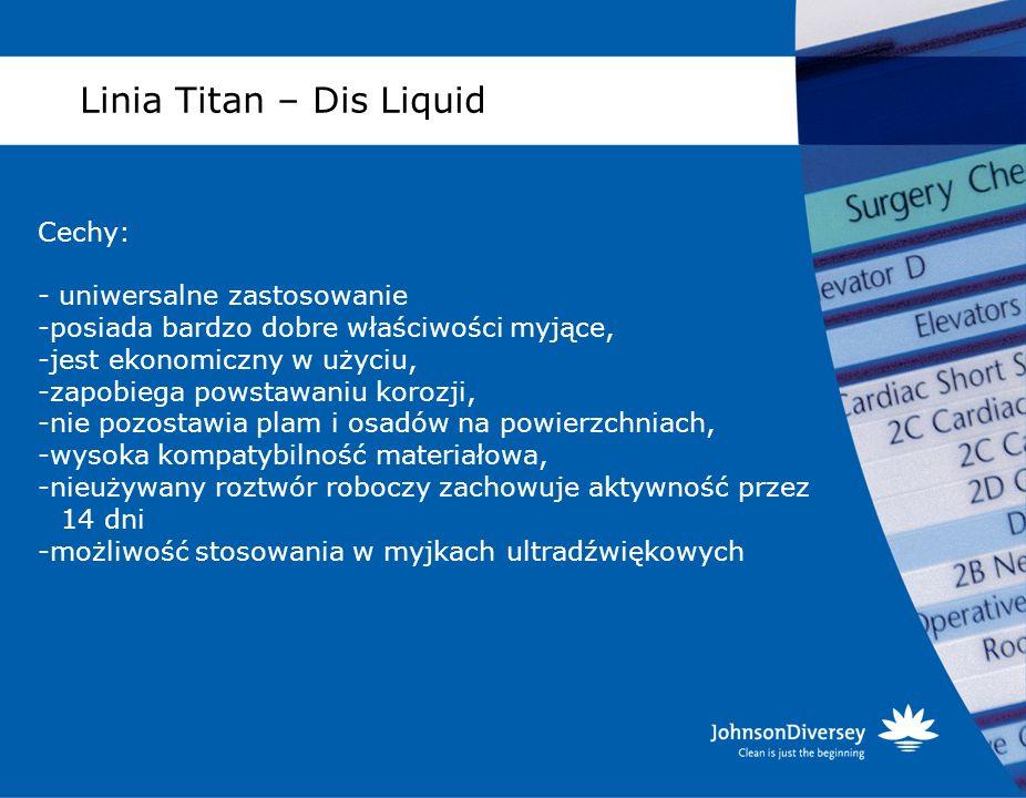 Linia Titan – Dis Liquid Cechy: - uniwersalne zastosowanie -posiada bardzo dobre właściwości myjące, -jest ekonomiczny w użyciu, -zapobiega powstawani