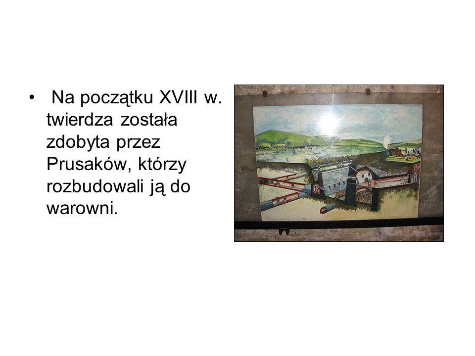 Na początku XVIII w. twierdza została zdobyta przez Prusaków, którzy rozbudowali ją do warowni.