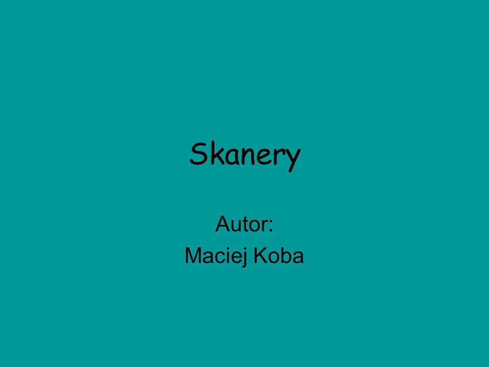 Skanery Autor: Maciej Koba