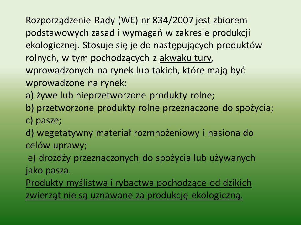 Rozporządzenie Rady (WE) nr 834/2007 jest zbiorem podstawowych zasad i wymagań w zakresie produkcji ekologicznej. Stosuje się je do następujących prod