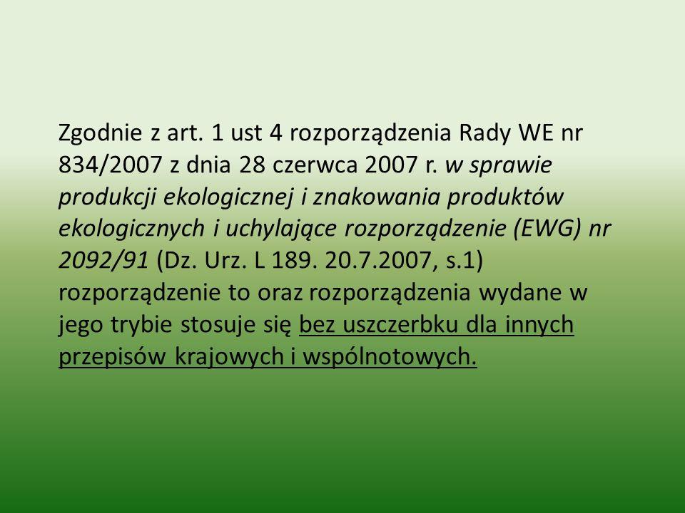Zgodnie z art. 1 ust 4 rozporządzenia Rady WE nr 834/2007 z dnia 28 czerwca 2007 r. w sprawie produkcji ekologicznej i znakowania produktów ekologiczn