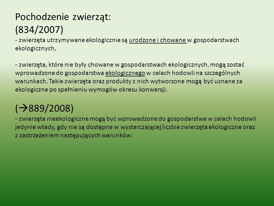 Pochodzenie zwierząt: (834/2007) - zwierzęta utrzymywane ekologicznie są urodzone i chowane w gospodarstwach ekologicznych, - zwierzęta, które nie był