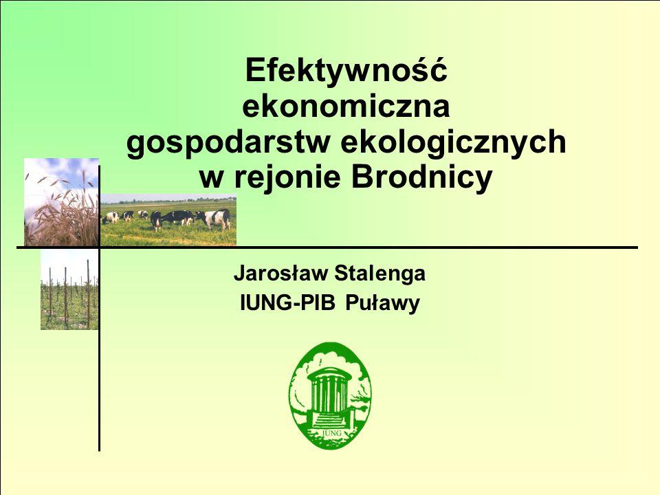 Efektywność ekonomiczna gospodarstw ekologicznych w rejonie Brodnicy Jarosław Stalenga IUNG-PIB Puławy