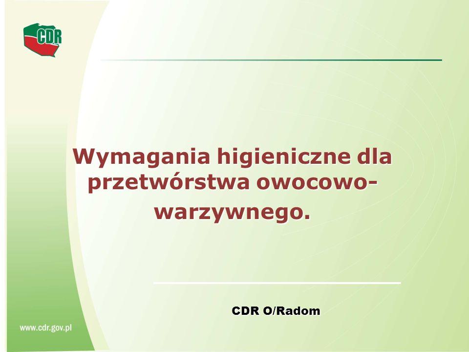 Wymagania higieniczne dla przetwórstwa owocowo- warzywnego. Wymagania higieniczne dla przetwórstwa owocowo- warzywnego. CDR O/Radom