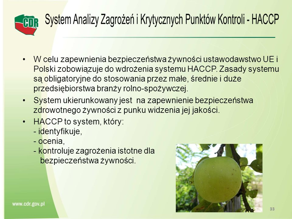 W celu zapewnienia bezpieczeństwa żywności ustawodawstwo UE i Polski zobowiązuje do wdrożenia systemu HACCP. Zasady systemu są obligatoryjne do stosow
