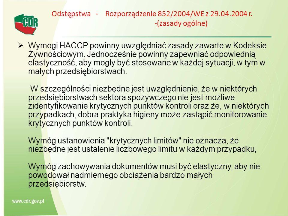 Odstępstwa - Rozporządzenie 852/2004/WE z 29.04.2004 r. -(zasady ogólne) Wymogi HACCP powinny uwzględniać zasady zawarte w Kodeksie Żywnościowym. Jedn