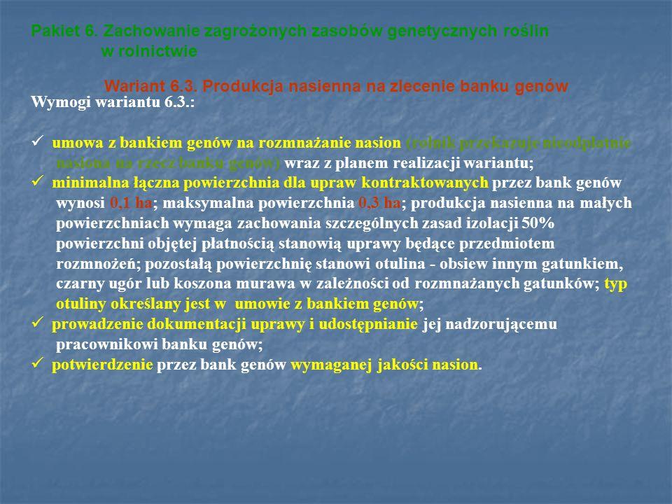 Pakiet 6. Zachowanie zagrożonych zasobów genetycznych roślin w rolnictwie Wariant 6.3. Produkcja nasienna na zlecenie banku genów Wymogi wariantu 6.3.