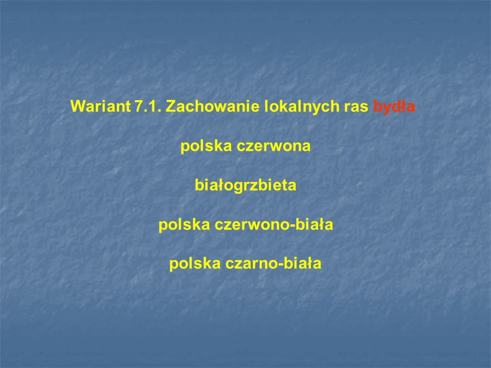 Wariant 7.1. Zachowanie lokalnych ras bydła polska czerwona białogrzbieta polska czerwono-biała polska czarno-biała