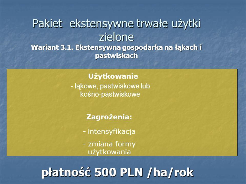 Pakiet ekstensywne trwałe użytki zielone Wariant 3.1. Ekstensywna gospodarka na łąkach i pastwiskach płatność 500 PLN /ha/rok Zagrożenia: - intensyfik