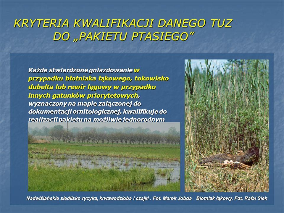 KRYTERIA KWALIFIKACJI DANEGO TUZ DO PAKIETU PTASIEGO Każde stwierdzone gniazdowanie w przypadku błotniaka łąkowego, tokowisko dubelta lub rewir lęgowy
