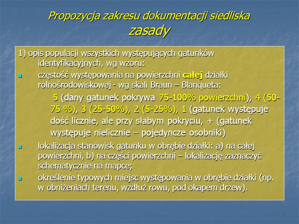 Propozycja zakresu dokumentacji siedliska zasady 1) opis populacji wszystkich występujących gatunków identyfikacyjnych, wg wzoru: częstość występowani