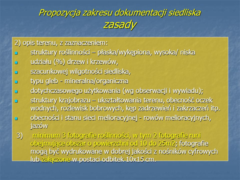 Propozycja zakresu dokumentacji siedliska zasady 2) opis terenu, z zaznaczeniem: struktury roślinności – płaska/wykępiona, wysoka/ niska struktury roś