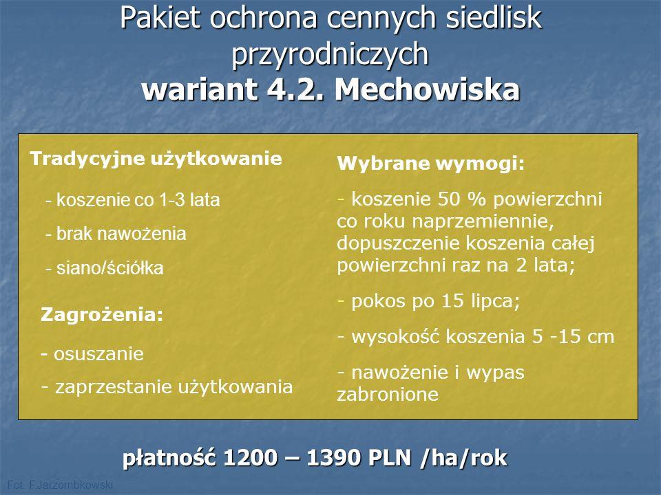 Pakiet ochrona cennych siedlisk przyrodniczych wariant 4.2. Mechowiska płatność 1200 – 1390 PLN /ha/rok Zagrożenia: - osuszanie - zaprzestanie użytkow