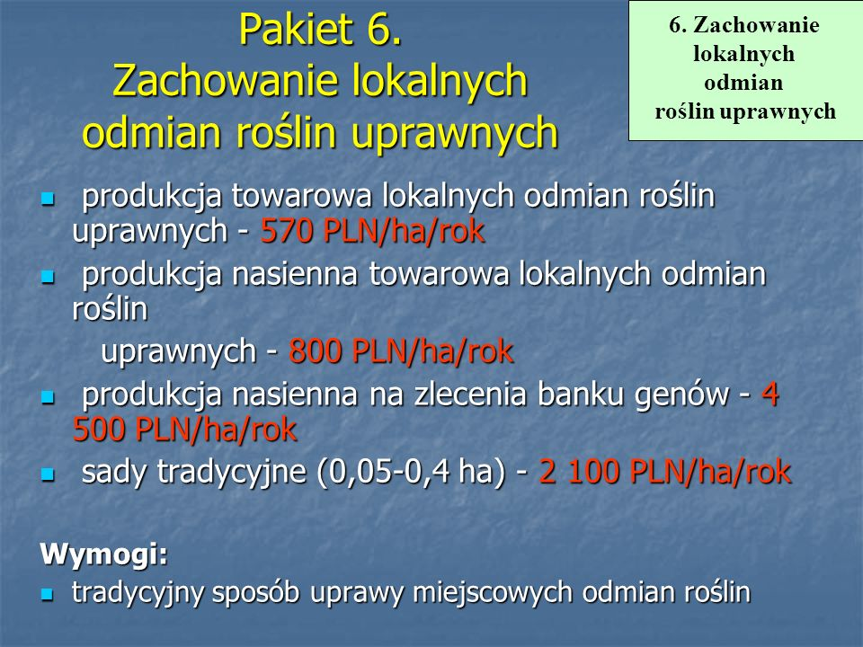 Pakiet 6. Zachowanie lokalnych odmian roślin uprawnych produkcja towarowa lokalnych odmian roślin uprawnych - 570 PLN/ha/rok produkcja towarowa lokaln