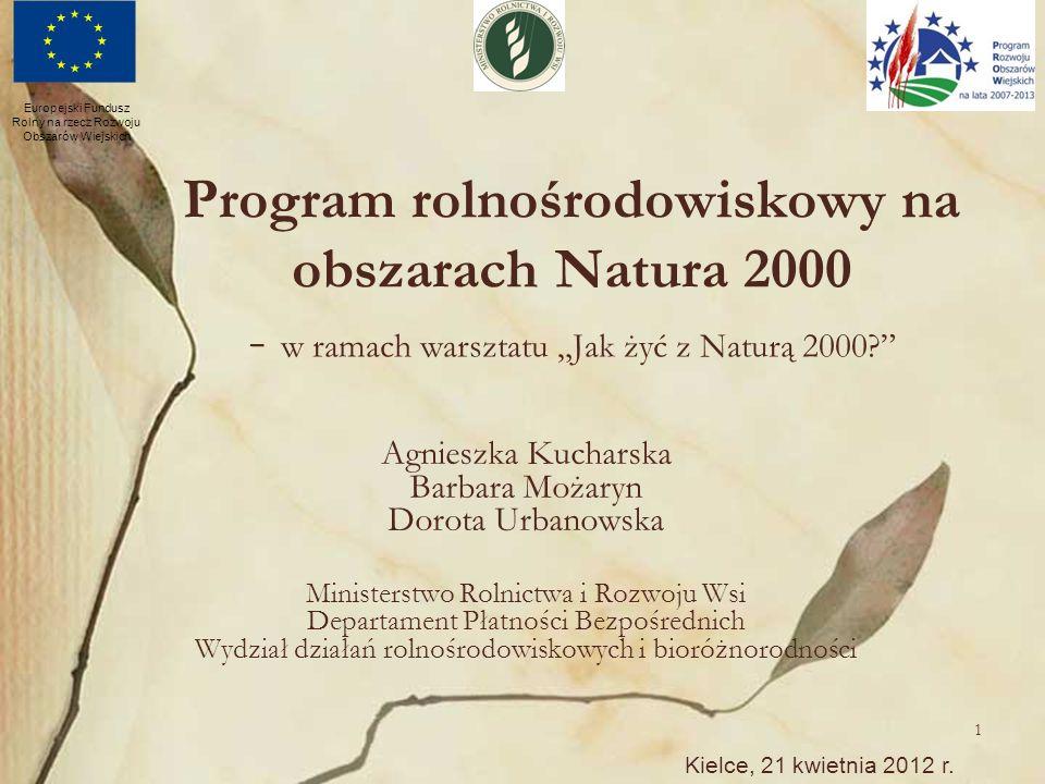 1 Program rolnośrodowiskowy na obszarach Natura 2000 - w ramach warsztatu Jak żyć z Naturą 2000? Agnieszka Kucharska Barbara Możaryn Dorota Urbanowska