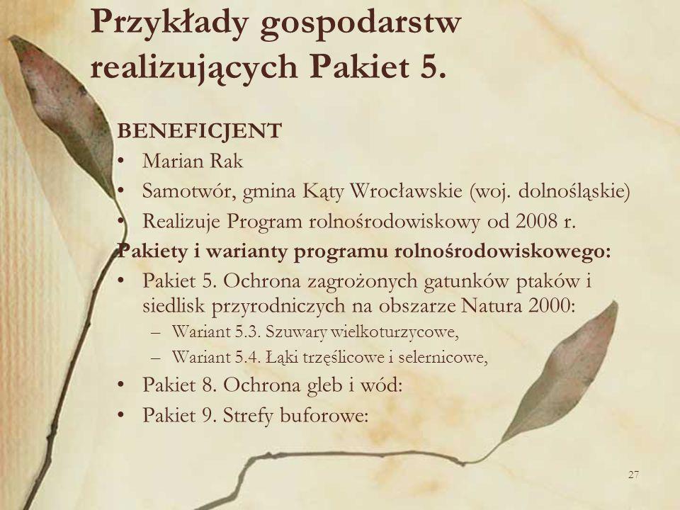 27 Przykłady gospodarstw realizujących Pakiet 5. BENEFICJENT Marian Rak Samotwór, gmina Kąty Wrocławskie (woj. dolnośląskie) Realizuje Program rolnośr