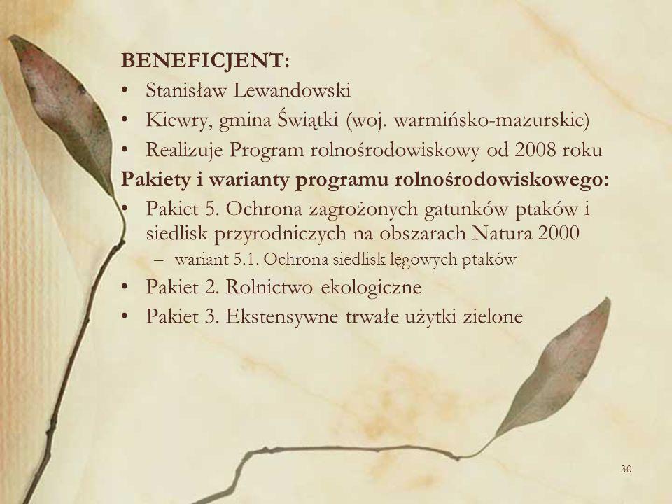 30 BENEFICJENT: Stanisław Lewandowski Kiewry, gmina Świątki (woj. warmińsko-mazurskie) Realizuje Program rolnośrodowiskowy od 2008 roku Pakiety i wari