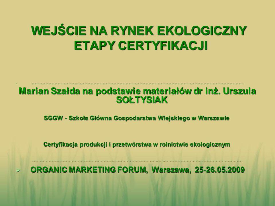 PL: jednostki certyfikujące 1996 AGRO BIO TEST, Warszawa 1996 AGRO BIO TEST, Warszawa 1998 BIOEKSPERT, Warszawa 1998 BIOEKSPERT, Warszawa 2002 PCBC oddz.