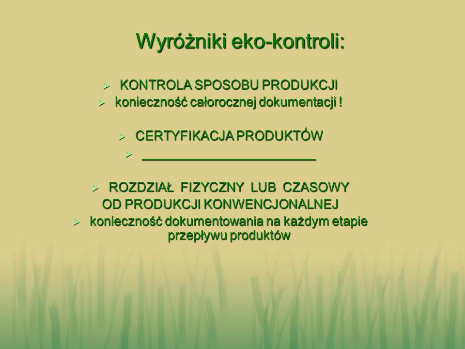 Wyróżniki eko-kontroli: KONTROLA SPOSOBU PRODUKCJI KONTROLA SPOSOBU PRODUKCJI konieczność całorocznej dokumentacji ! konieczność całorocznej dokumenta