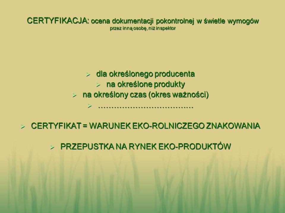 CERTYFIKACJA: ocena dokumentacji pokontrolnej w świetle wymogów przez inną osobę, niż inspektor dla określonego producenta dla określonego producenta