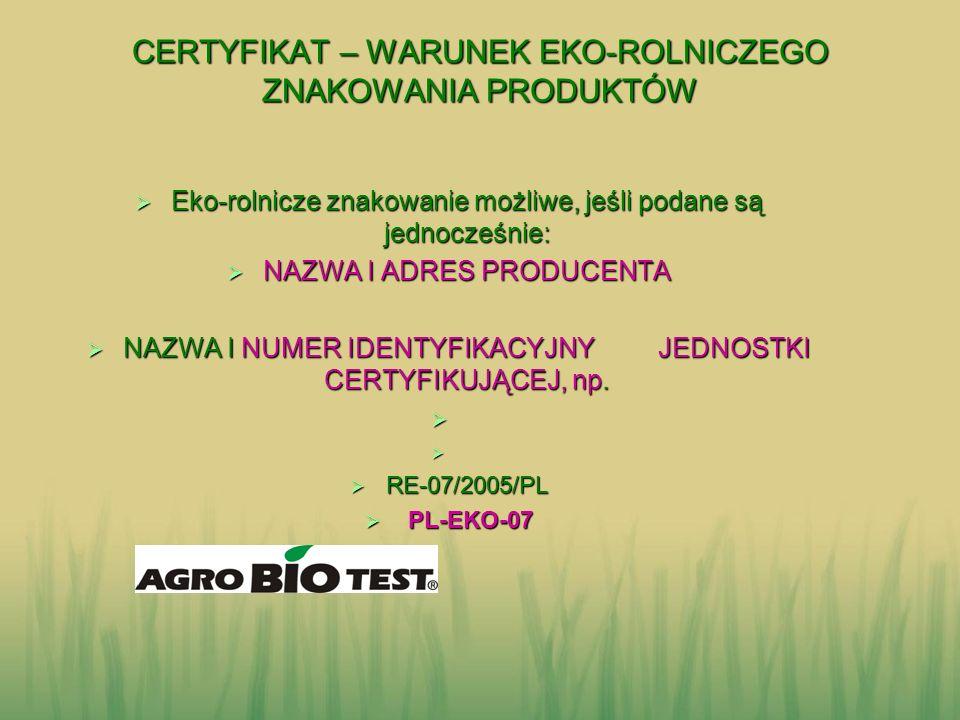 CERTYFIKAT – WARUNEK EKO-ROLNICZEGO ZNAKOWANIA PRODUKTÓW Eko-rolnicze znakowanie możliwe, jeśli podane są jednocześnie: Eko-rolnicze znakowanie możliw